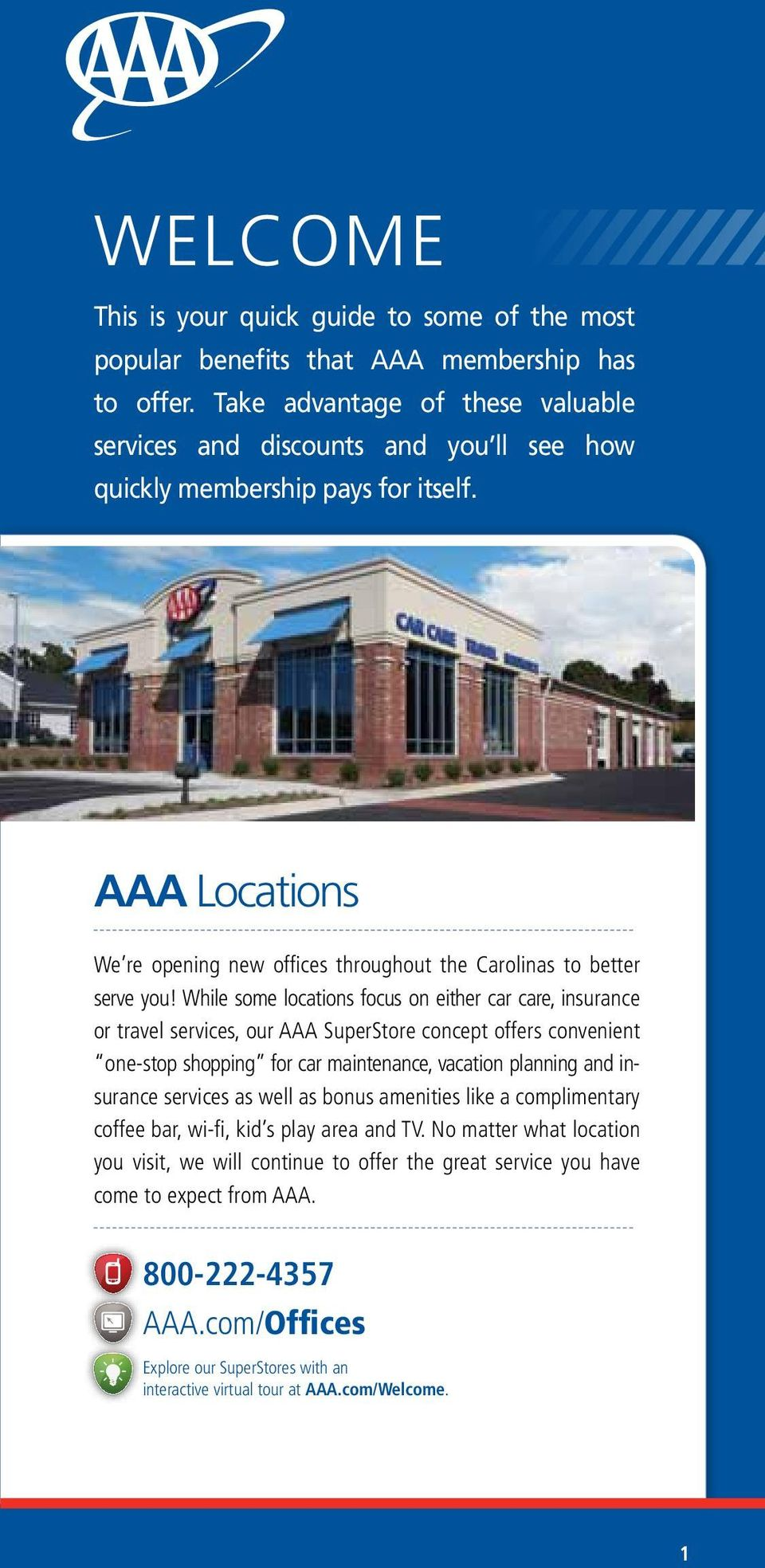 While some locations focus on either car care, insurance or travel services, our AAA SuperStore concept offers convenient one-stop shopping for car maintenance, vacation planning and insurance