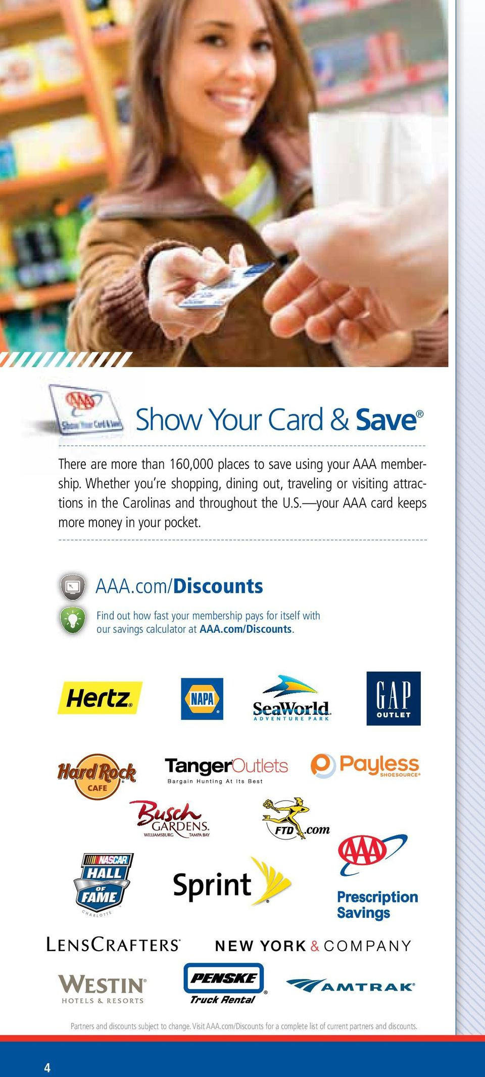your AAA card keeps more money in your pocket. AAA.com/Discounts Find out how fast your membership pays for itself with our savings calculator at AAA.
