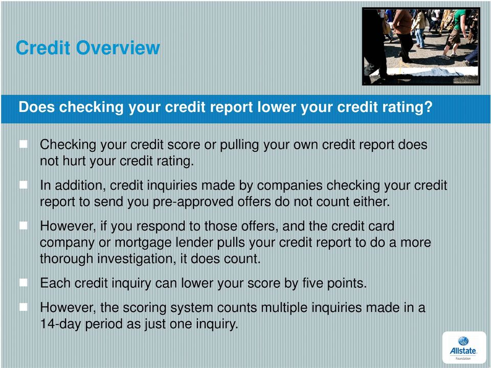 In addition, credit inquiries made by companies checking your credit report to send you pre-approved offers do not count either.