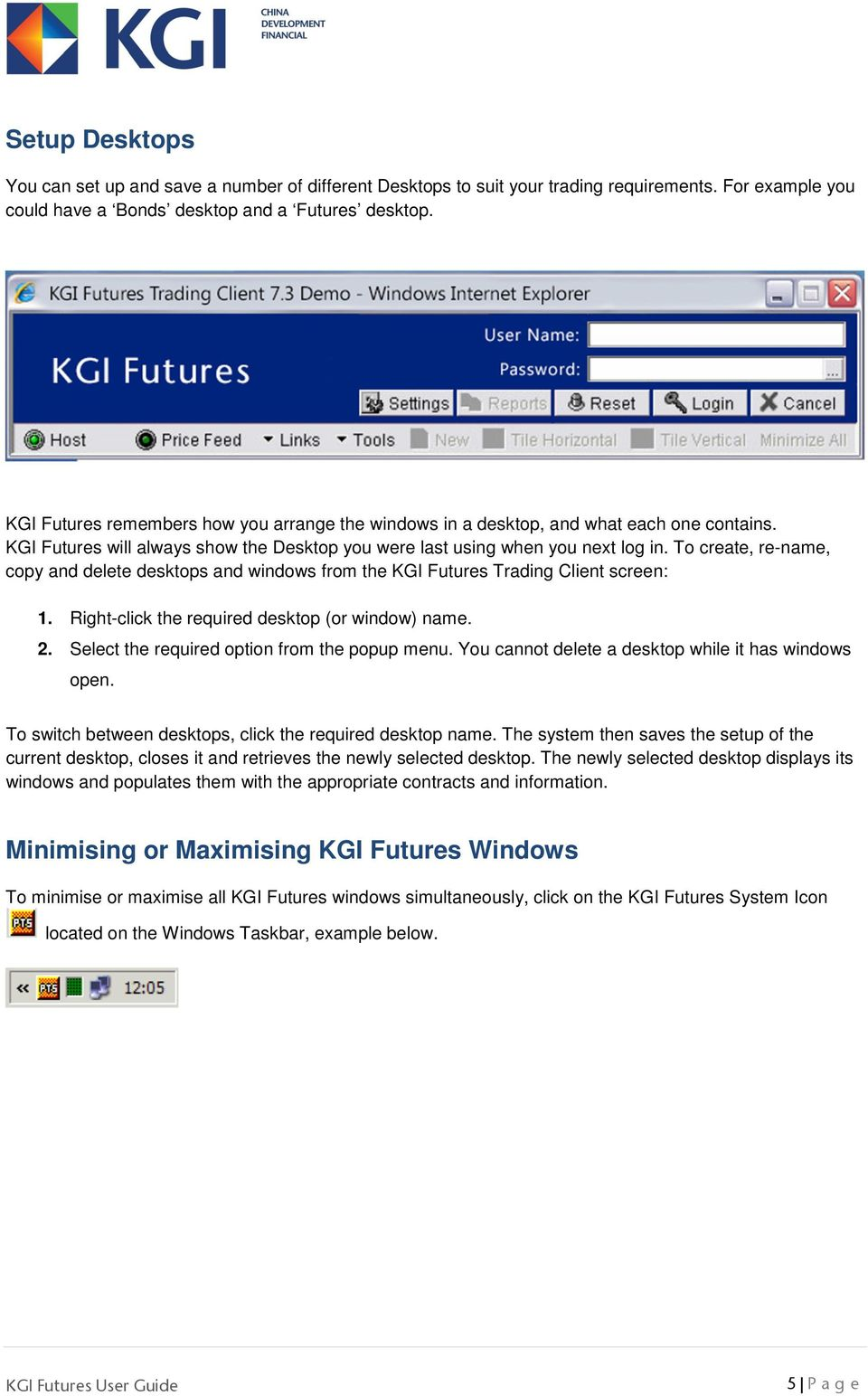 To create, re-name, copy and delete desktops and windows from the KGI Futures Trading Client screen: 1. Right-click the required desktop (or window) name. 2.