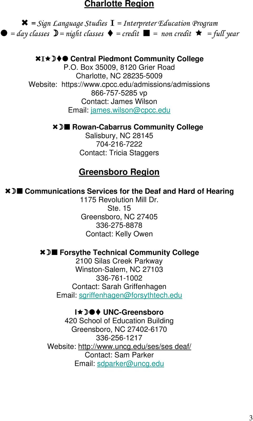 edu Rowan-Cabarrus Community College Salisbury, NC 28145 704-216-7222 Contact: Tricia Staggers Greensboro Region Communications Services for the Deaf and Hard of Hearing 1175 Revolution Mill Dr. Ste.
