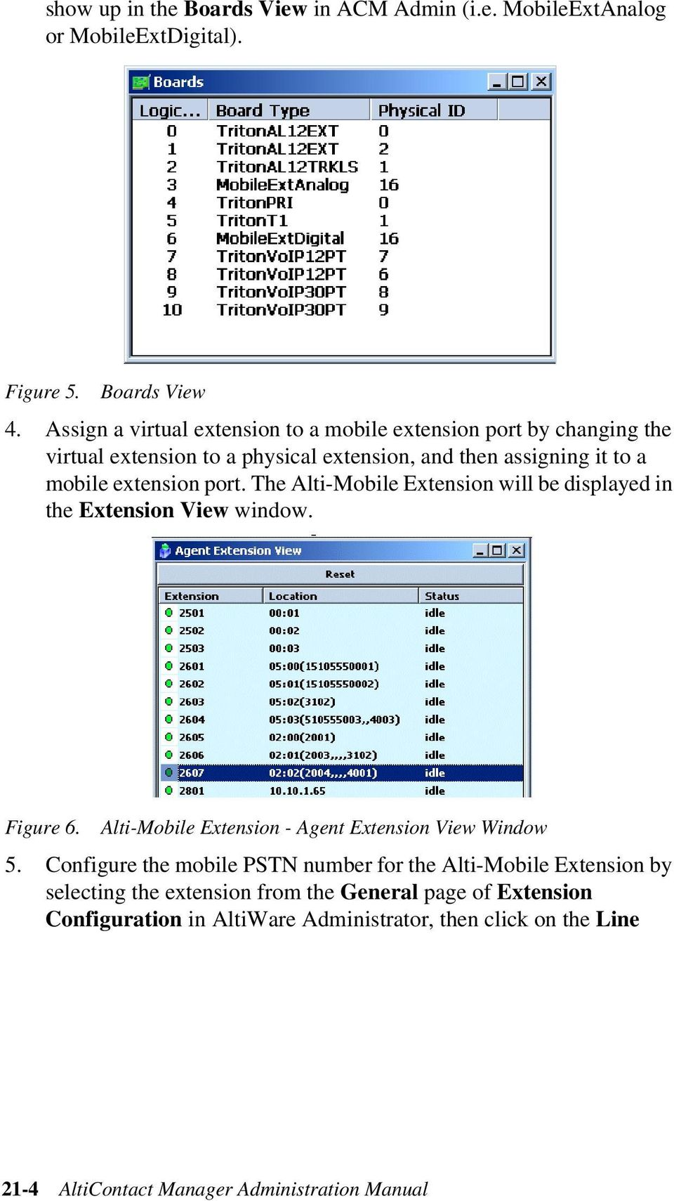 The Alti-Mobile Extension will be displayed in the Extension View window. Figure 6. Alti-Mobile Extension - Agent Extension View Window 5.