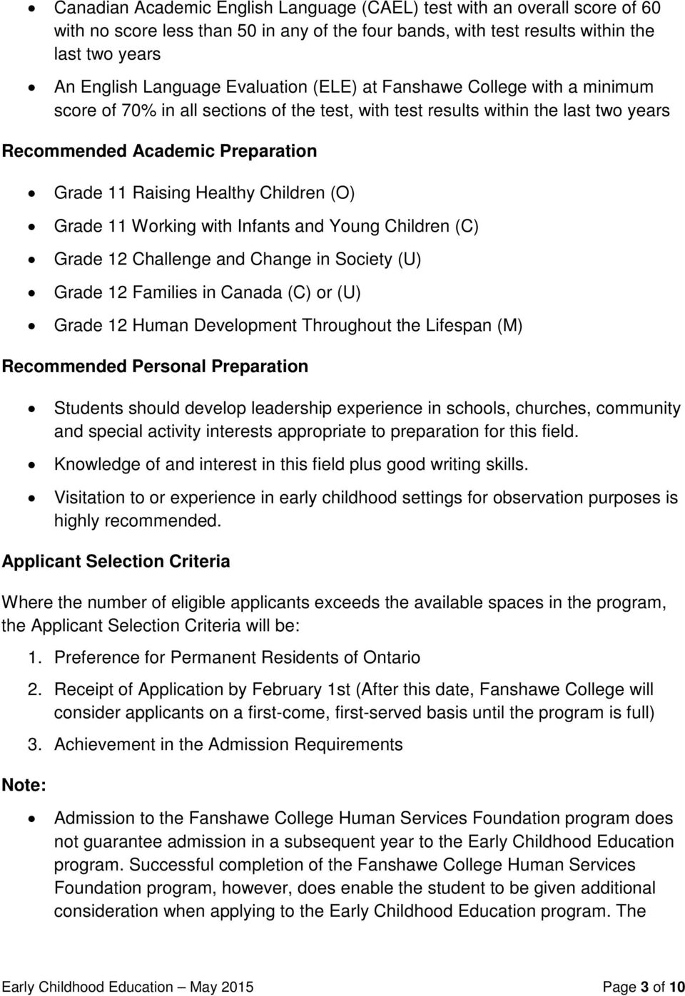 Children (O) Grade 11 Working with Infants and Young Children (C) Grade 12 Challenge and Change in Society (U) Grade 12 Families in Canada (C) or (U) Grade 12 Human Development Throughout the