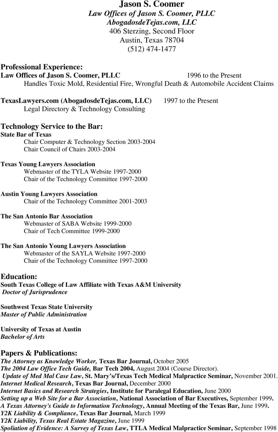 com, LLC) Legal Directory & Technology Consulting 1997 to the Present Technology Service to the Bar: State Bar of Texas Chair Computer & Technology Section 2003-2004 Chair Council of Chairs 2003-2004