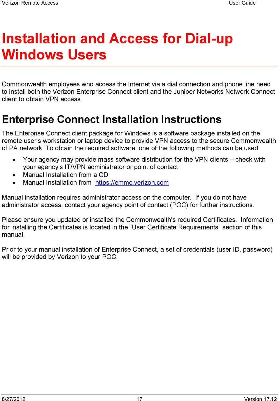 Enterprise Connect Installation Instructions The Enterprise Connect client package for Windows is a software package installed on the remote user s workstation or laptop device to provide VPN access