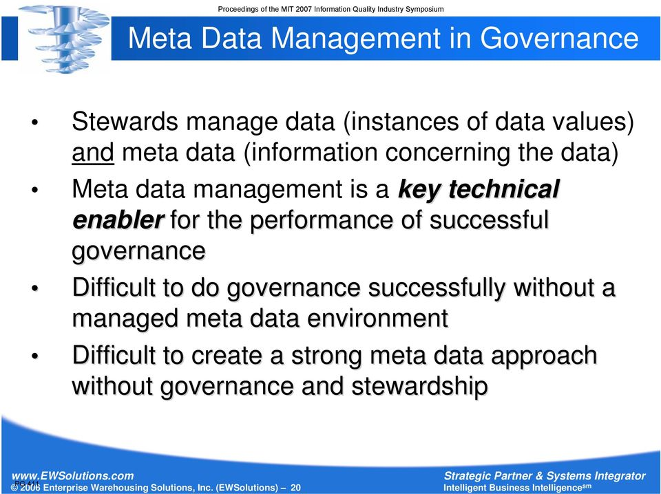 Difficult to do governance successfully without a managed meta data environment Difficult to create a strong meta