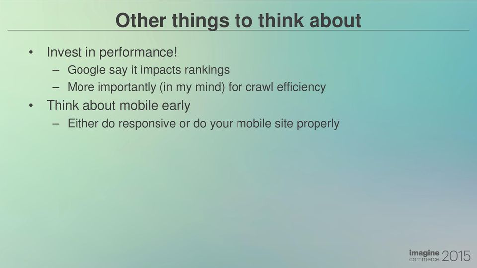 my mind) for crawl efficiency Think about mobile