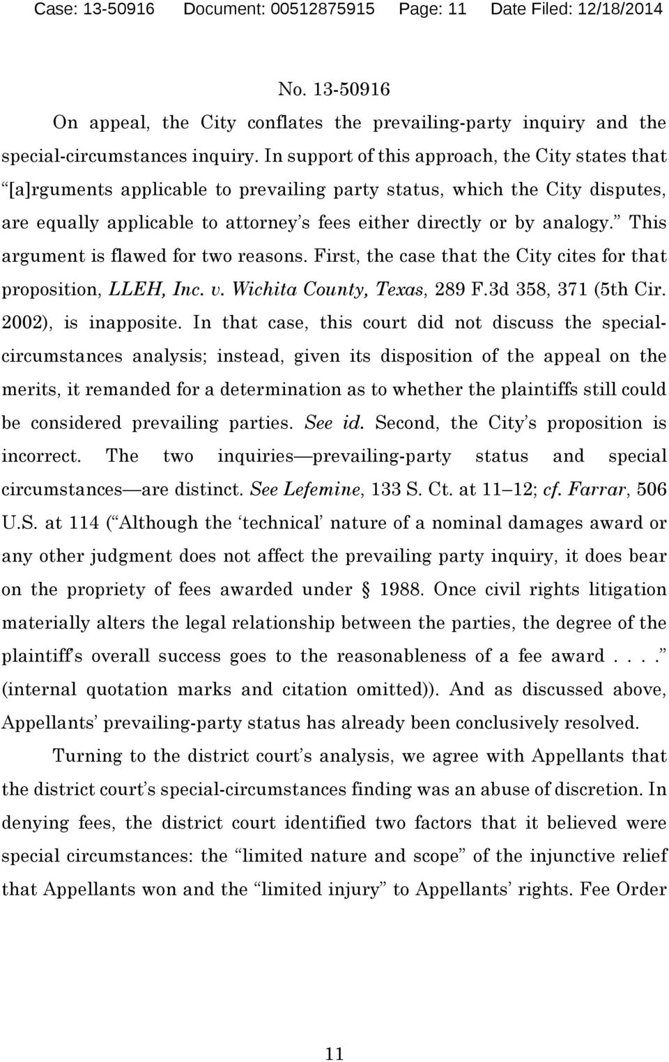 This argument is flawed for two reasons. First, the case that the City cites for that proposition, LLEH, Inc. v. Wichita County, Texas, 289 F.3d 358, 371 (5th Cir. 2002), is inapposite.