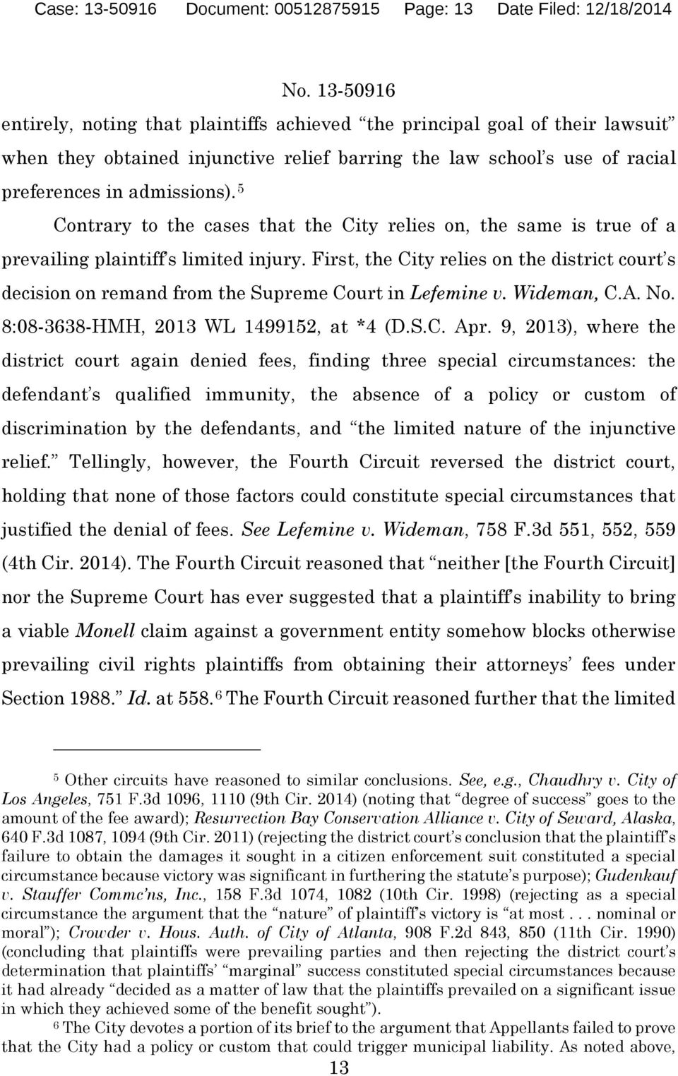 First, the City relies on the district court s decision on remand from the Supreme Court in Lefemine v. Wideman, C.A. No. 8:08-3638-HMH, 2013 WL 1499152, at *4 (D.S.C. Apr.