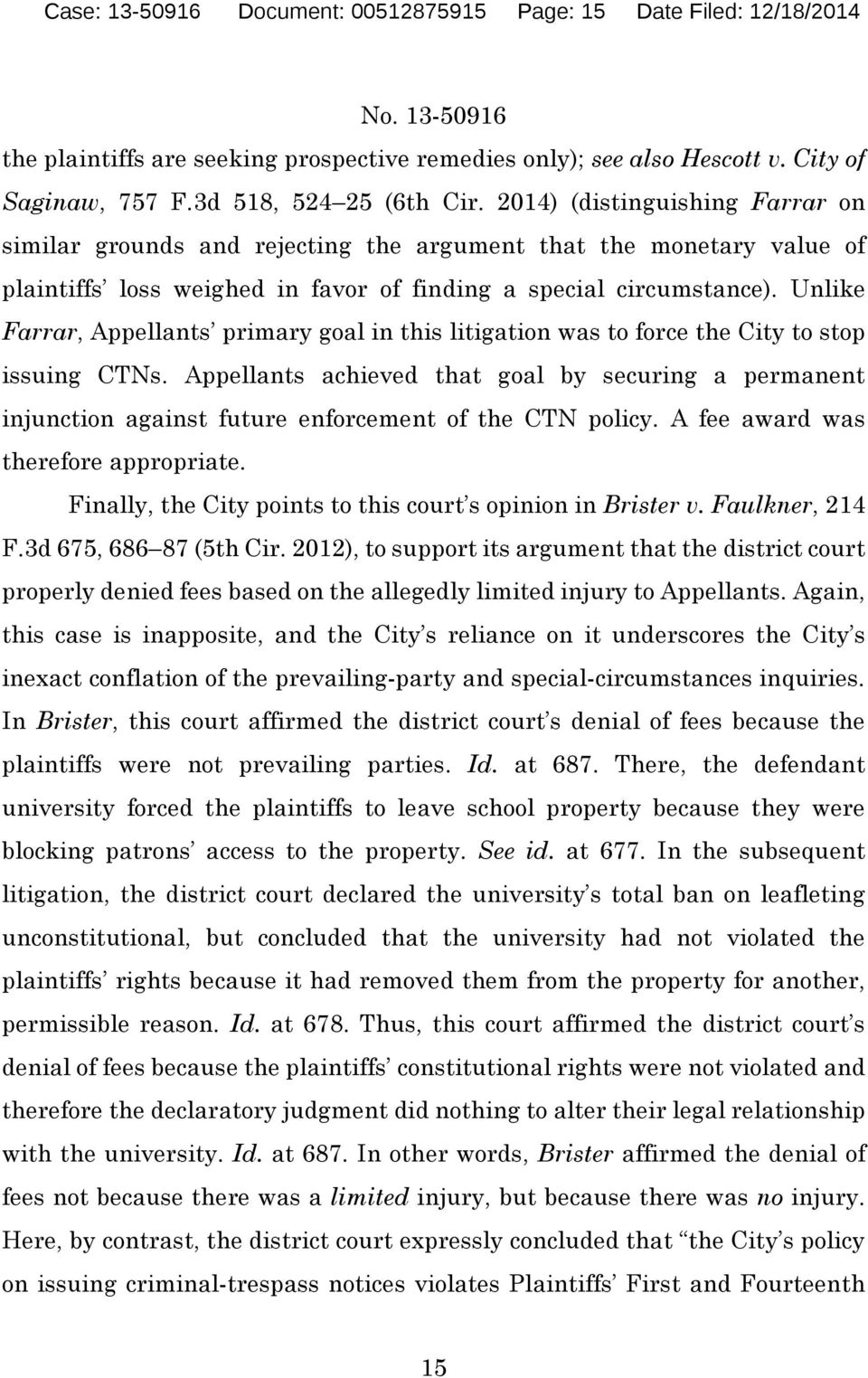 Unlike Farrar, Appellants primary goal in this litigation was to force the City to stop issuing CTNs.