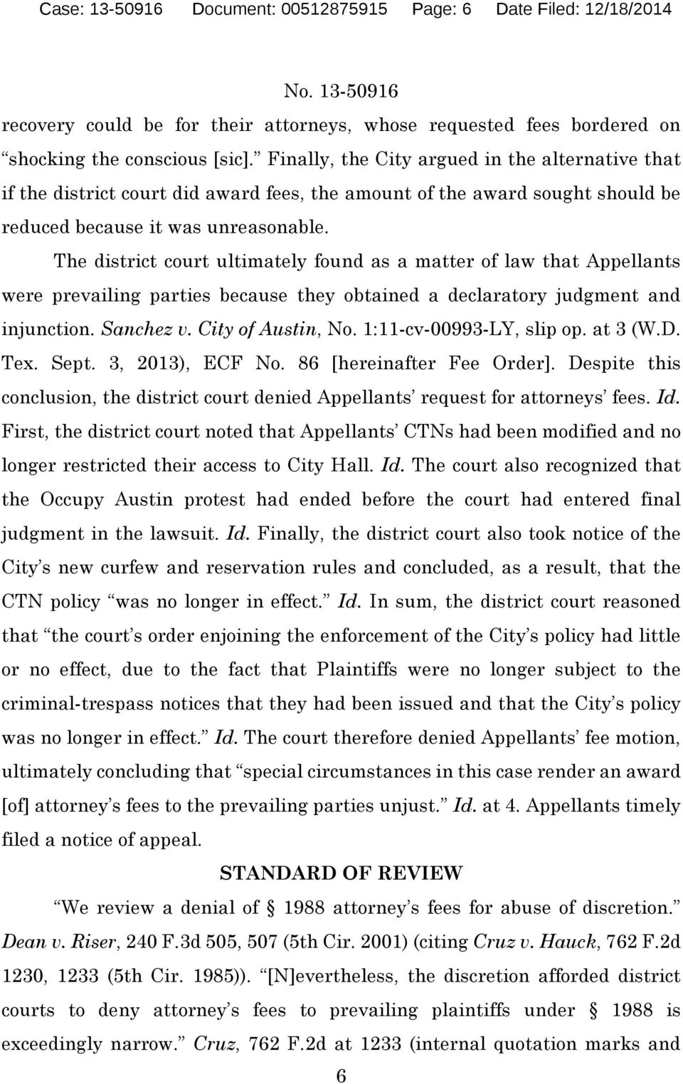 The district court ultimately found as a matter of law that Appellants were prevailing parties because they obtained a declaratory judgment and injunction. Sanchez v. City of Austin, No.
