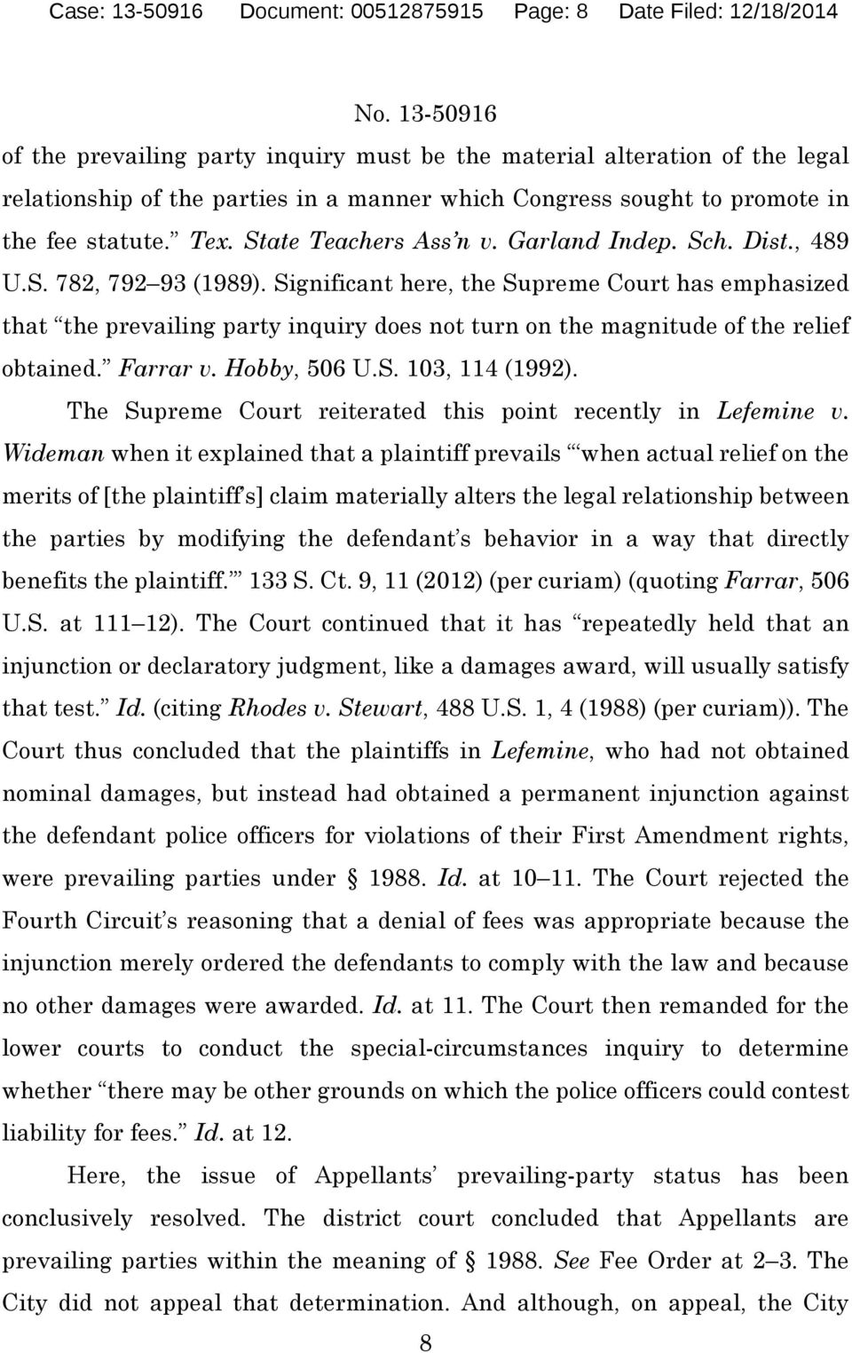 Significant here, the Supreme Court has emphasized that the prevailing party inquiry does not turn on the magnitude of the relief obtained. Farrar v. Hobby, 506 U.S. 103, 114 (1992).