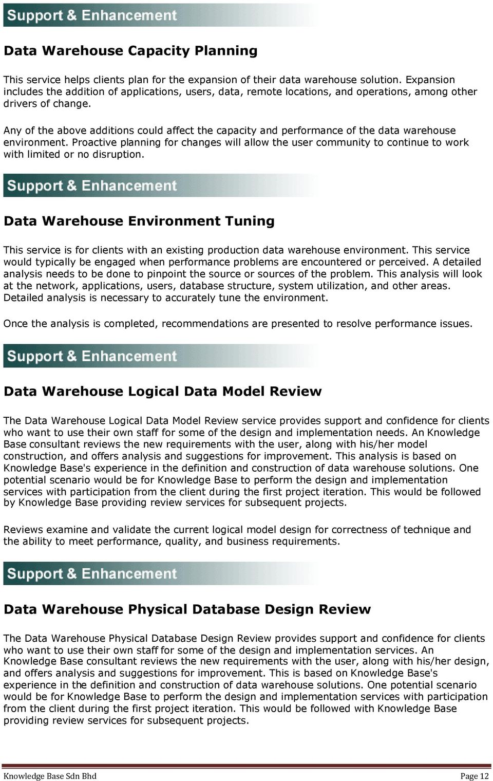 Any of the above additions could affect the capacity and performance of the data warehouse environment.