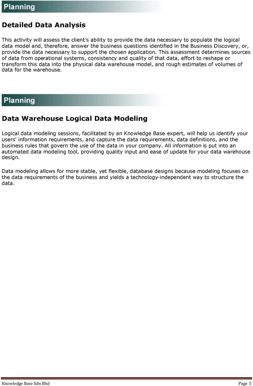 This assessment determines sources of data from operational systems, consistency and quality of that data, effort to reshape or transform this data into the physical data warehouse model, and rough