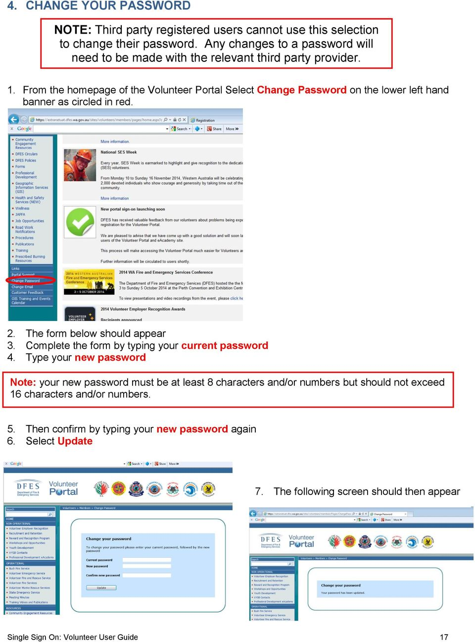 From the homepage of the Volunteer Portal Select Change Password on the lower left hand banner as circled in red. 2.1.2 Forgot password 2. The form below should appear 3.