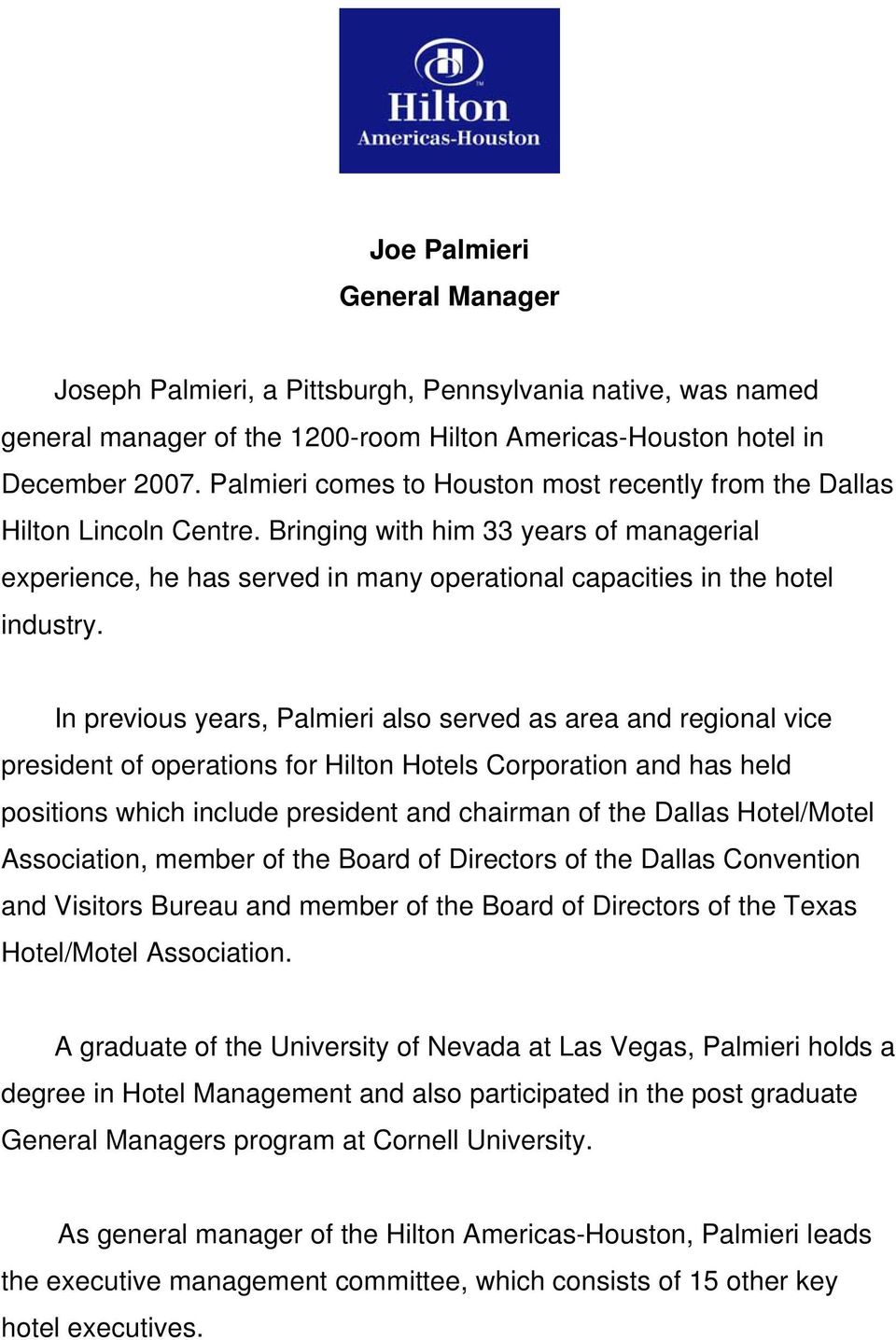In previous years, Palmieri also served as area and regional vice president of operations for Hilton Hotels Corporation and has held positions which include president and chairman of the Dallas
