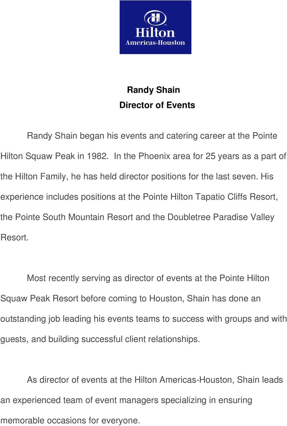 His experience includes positions at the Pointe Hilton Tapatio Cliffs Resort, the Pointe South Mountain Resort and the Doubletree Paradise Valley Resort.