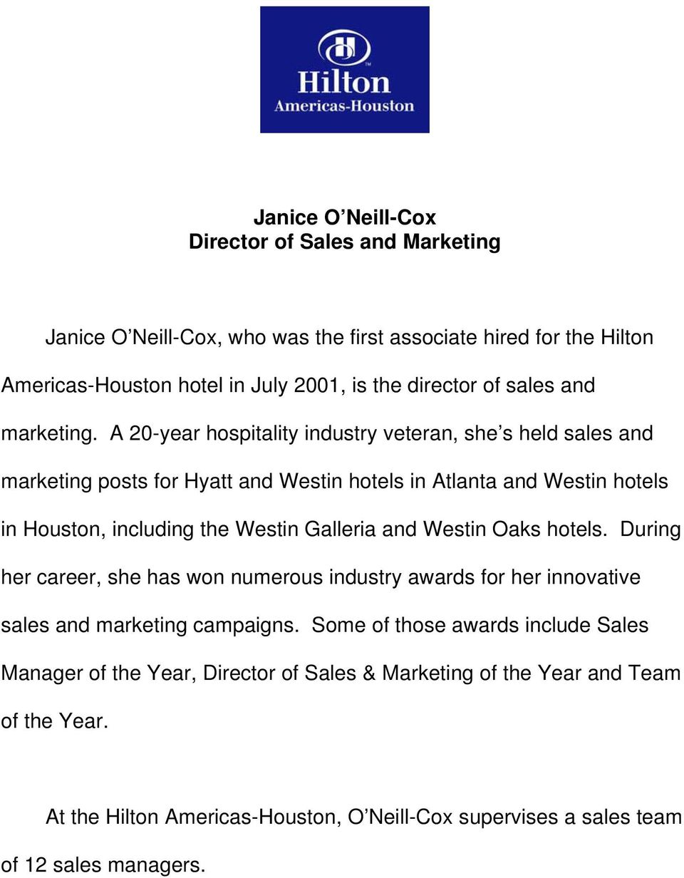 A 20-year hospitality industry veteran, she s held sales and marketing posts for Hyatt and Westin hotels in Atlanta and Westin hotels in Houston, including the Westin Galleria