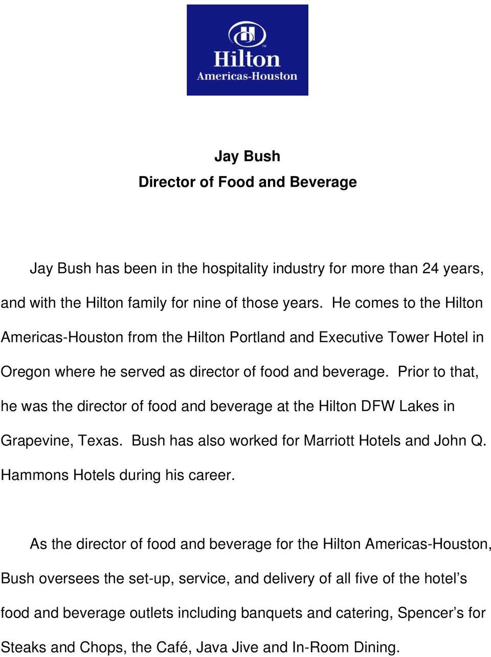 Prior to that, he was the director of food and beverage at the Hilton DFW Lakes in Grapevine, Texas. Bush has also worked for Marriott Hotels and John Q. Hammons Hotels during his career.
