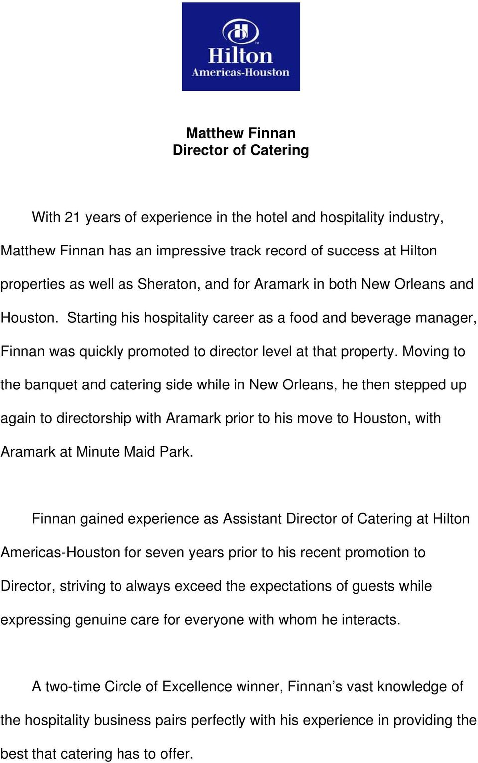 Moving to the banquet and catering side while in New Orleans, he then stepped up again to directorship with Aramark prior to his move to Houston, with Aramark at Minute Maid Park.