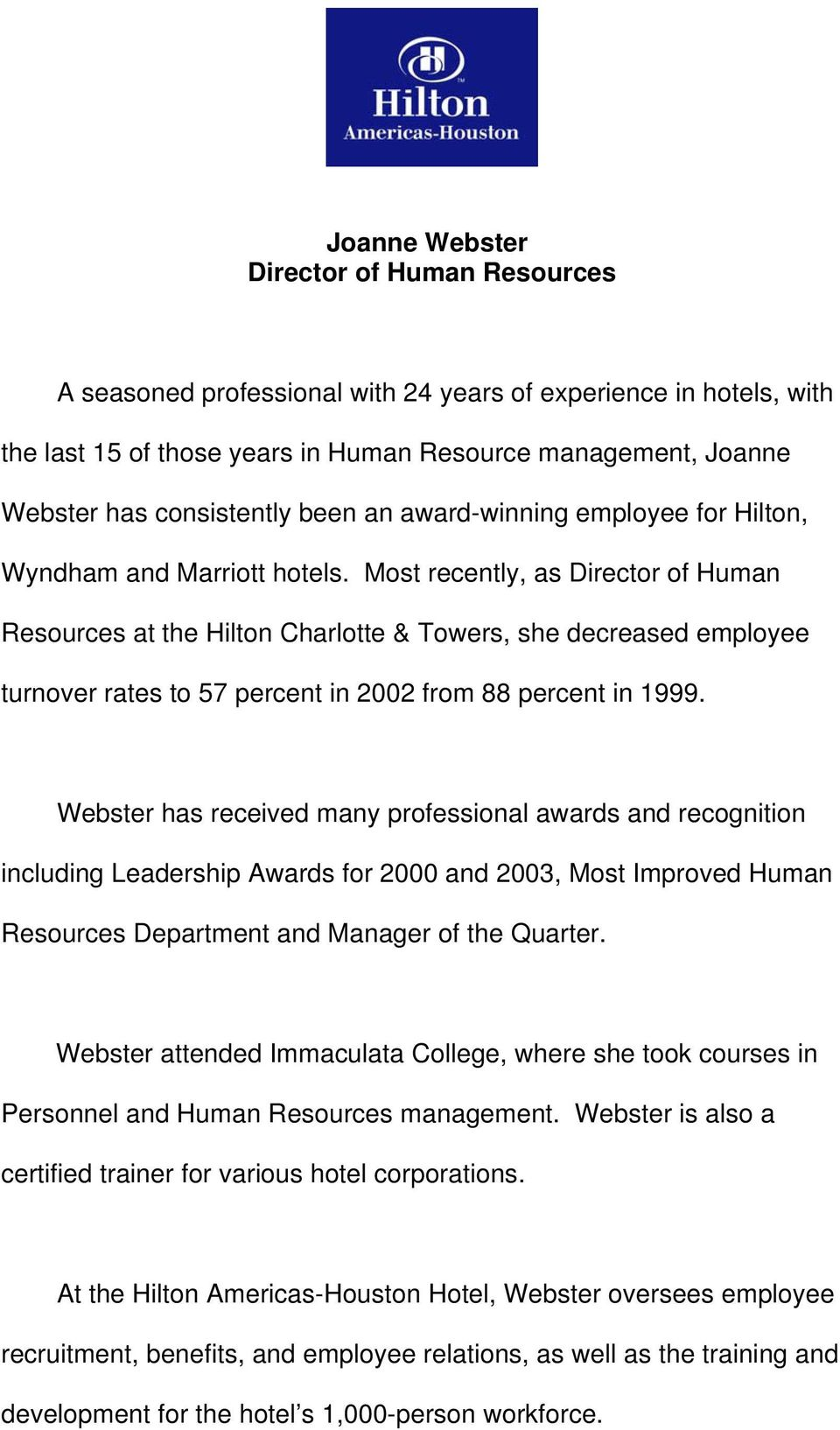 Most recently, as Director of Human Resources at the Hilton Charlotte & Towers, she decreased employee turnover rates to 57 percent in 2002 from 88 percent in 1999.