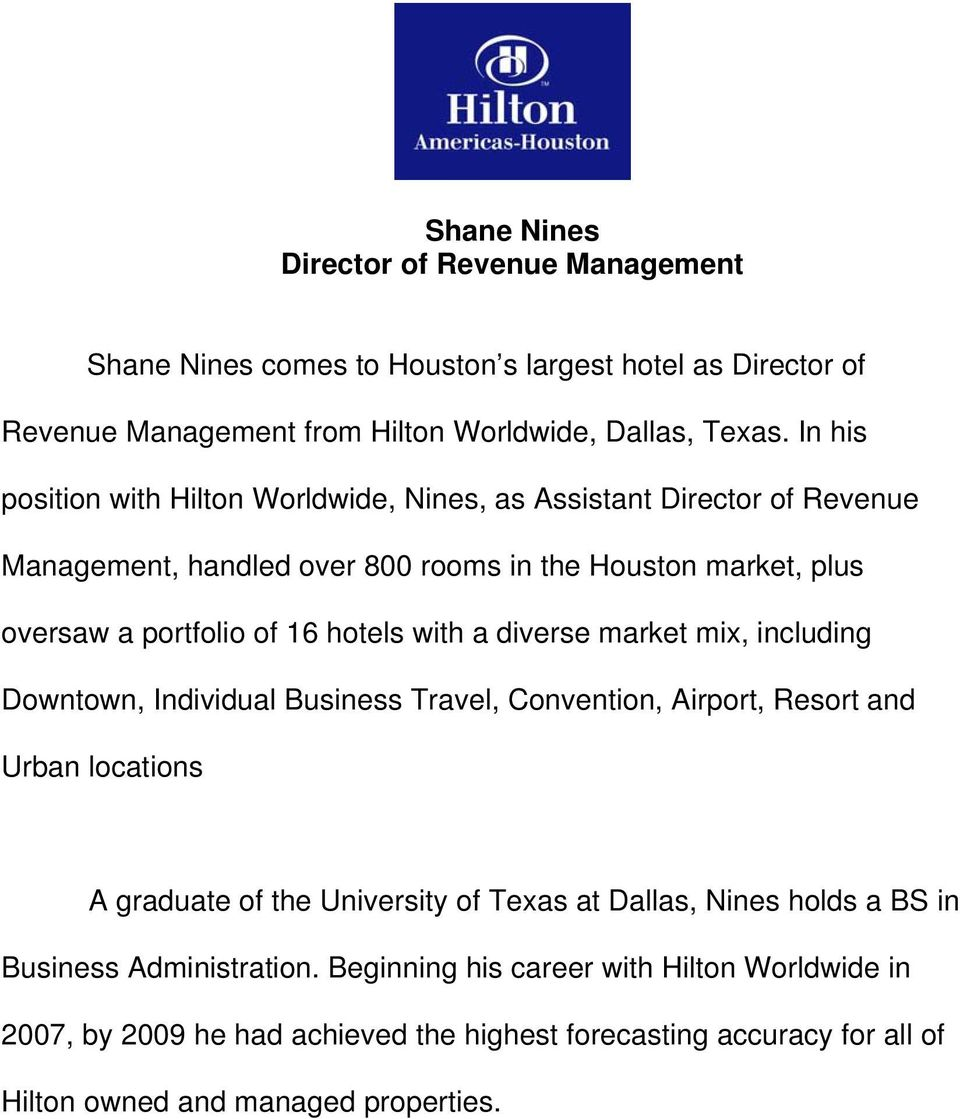 with a diverse market mix, including Downtown, Individual Business Travel, Convention, Airport, Resort and Urban locations A graduate of the University of Texas at Dallas,