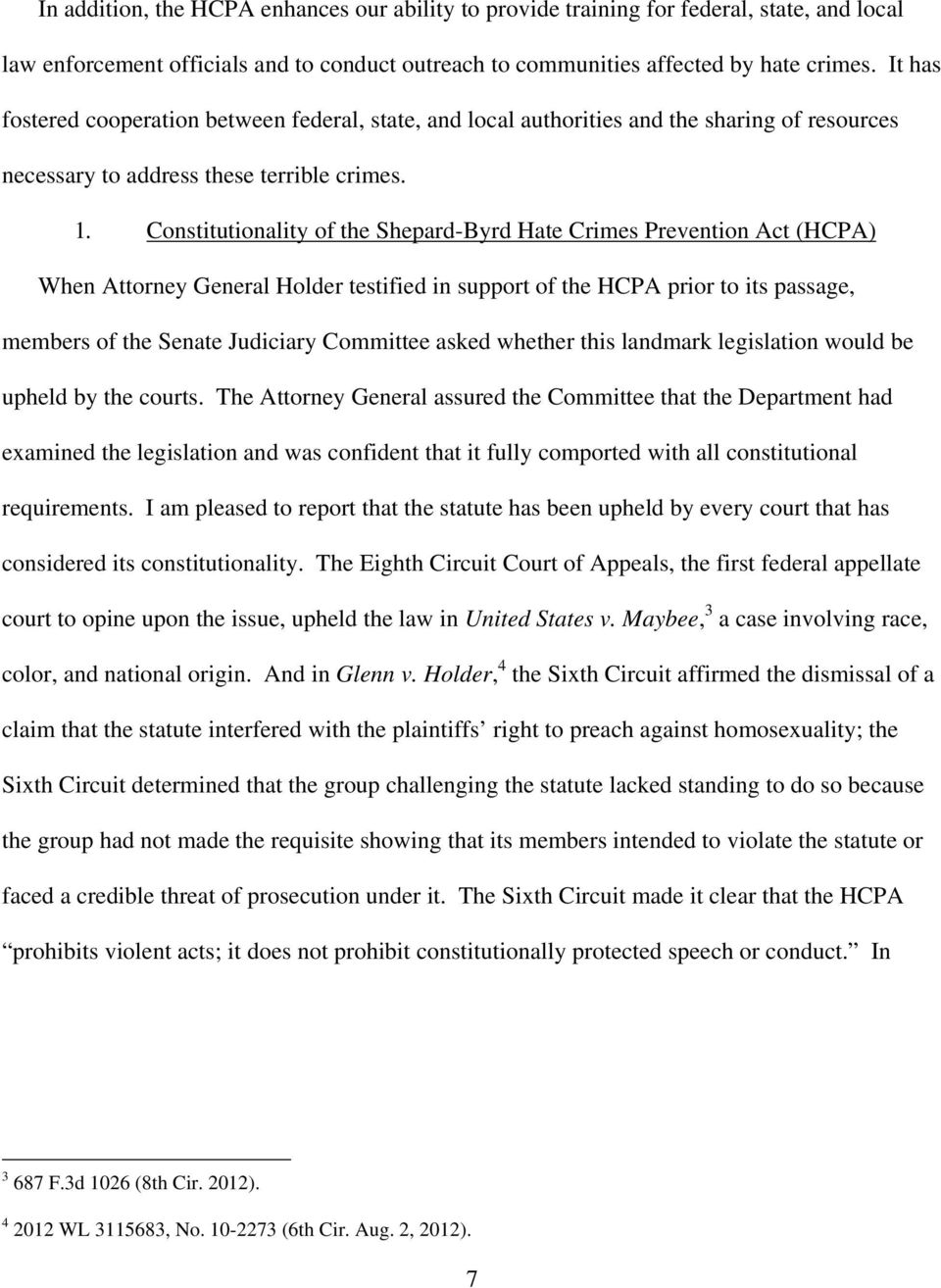 Constitutionality of the Shepard-Byrd Hate Crimes Prevention Act (HCPA) When Attorney General Holder testified in support of the HCPA prior to its passage, members of the Senate Judiciary Committee