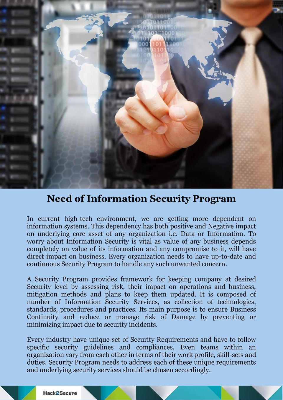 To worry about Information Security is vital as value of any business depends completely on value of its information and any compromise to it, will have direct impact on business.