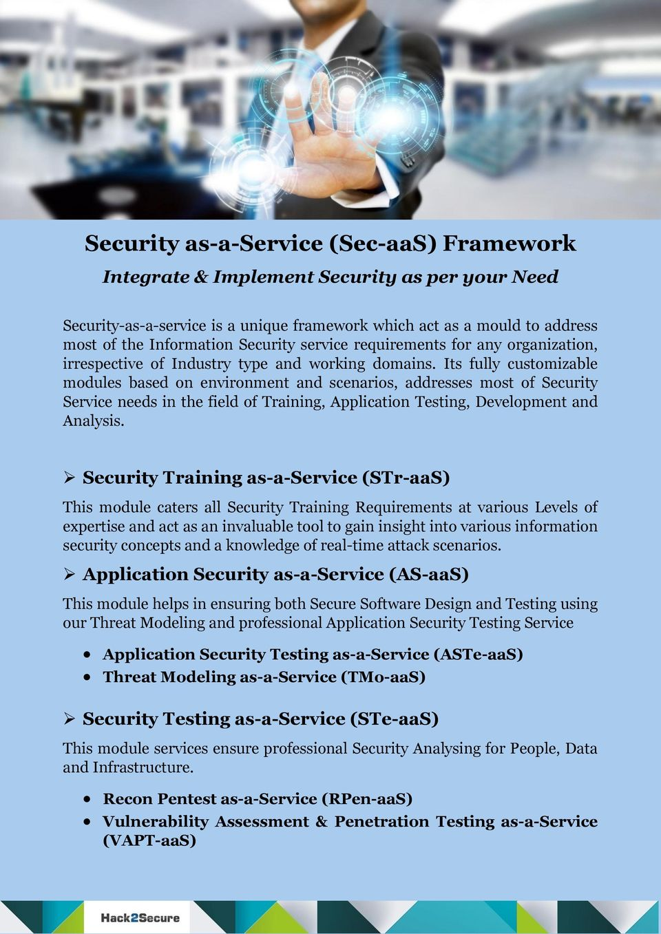 Its fully customizable modules based on environment and scenarios, addresses most of Security Service needs in the field of Training, Application Testing, Development and Analysis.