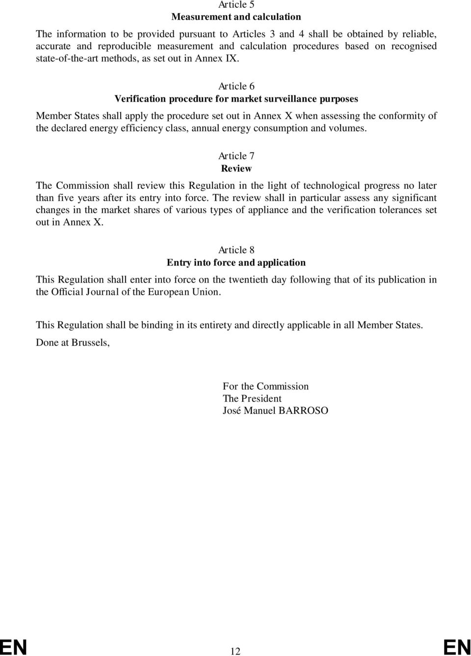 Article 6 Verification procedure for market surveillance purposes Member States shall apply the procedure set out in Annex X when assessing the conformity of the declared energy efficiency class,
