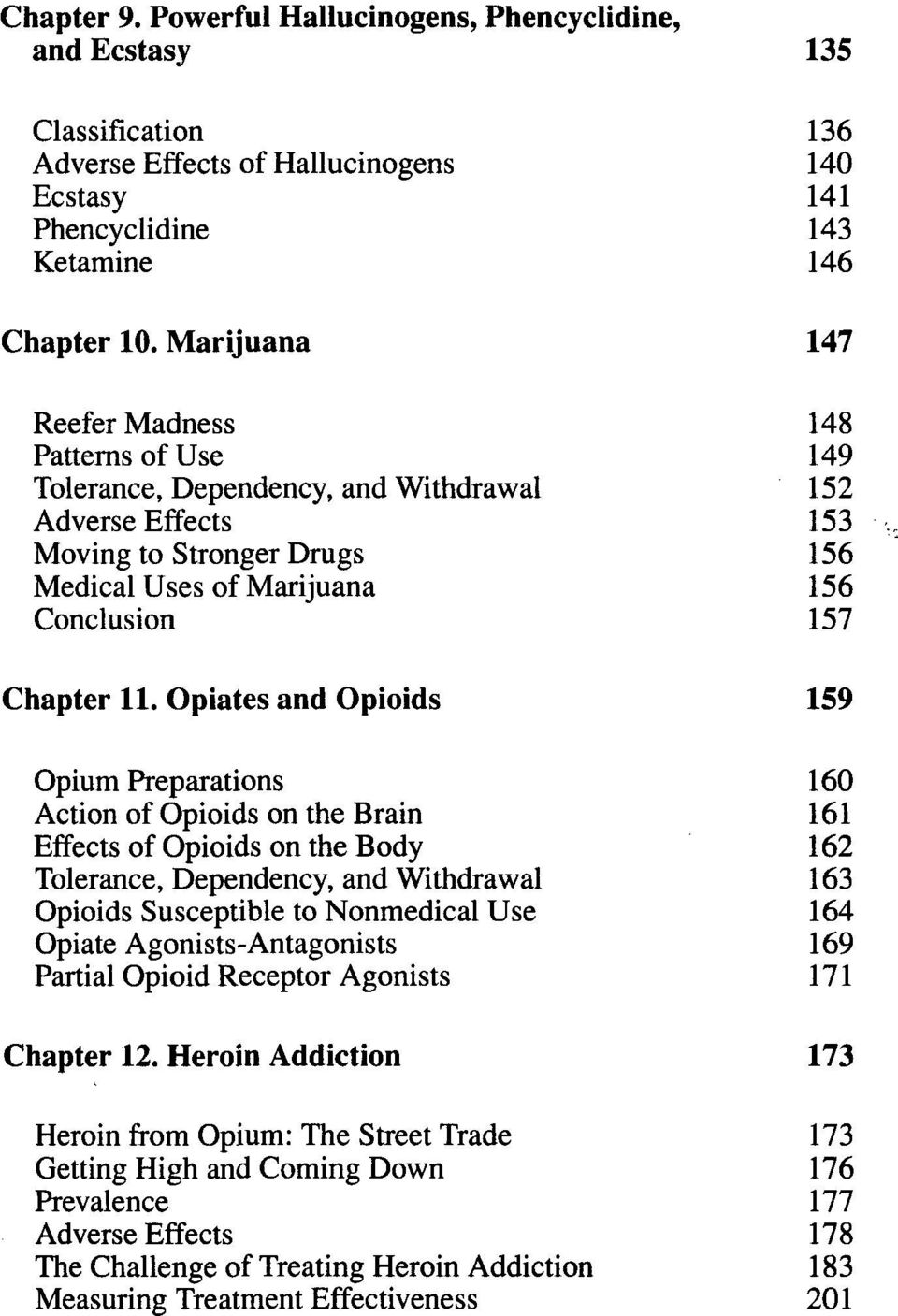 Opiates and Opioids 159 Opium Preparations 160 Action of Opioids on the Brain 161 Effects of Opioids on the Body 162 Tolerance, Dependency, and Withdrawal Opioids Susceptible to Nonmedical Use 163