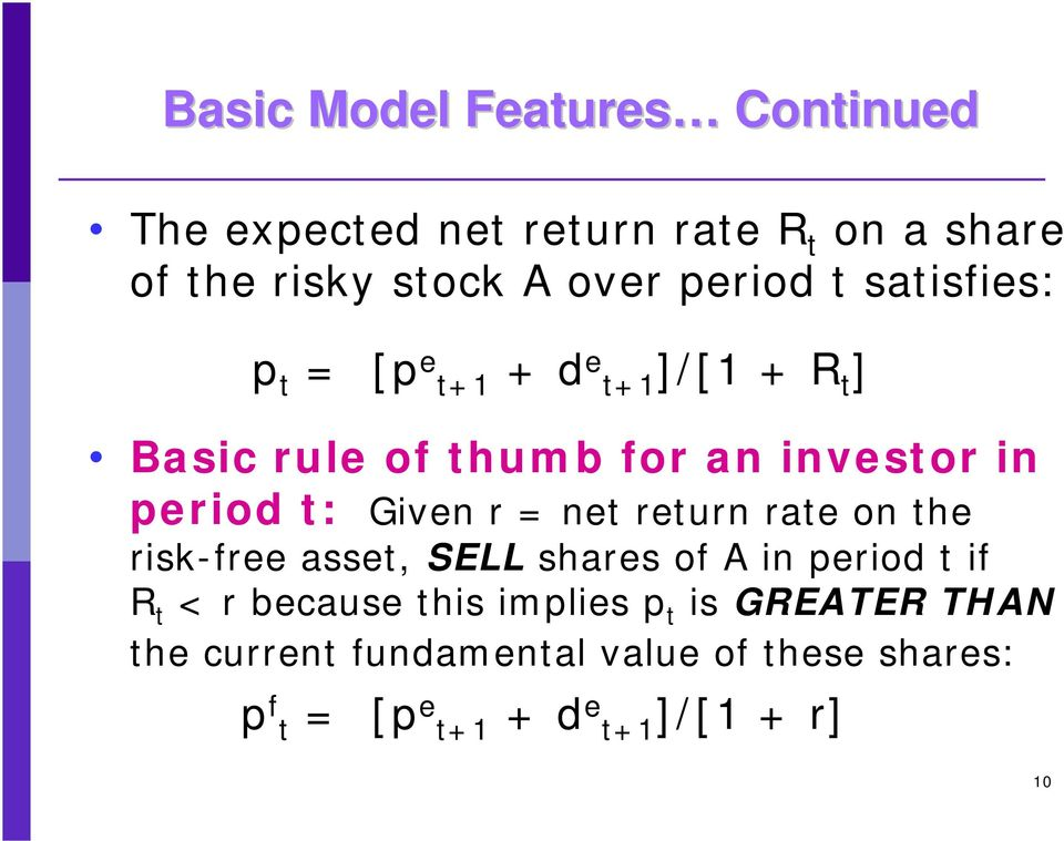 Given r = net return rate on the risk-free asset, SELL shares of A in period t if R t < r because this