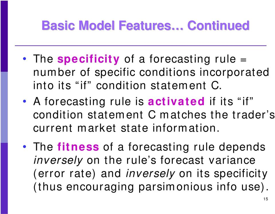 A forecasting rule is activated if its if condition statement C matches the trader s current market state