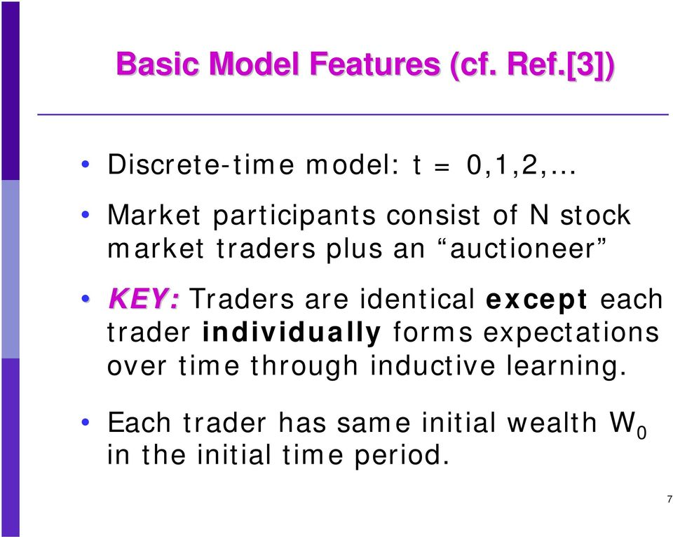 market traders plus an auctioneer KEY: Traders are identical except each trader