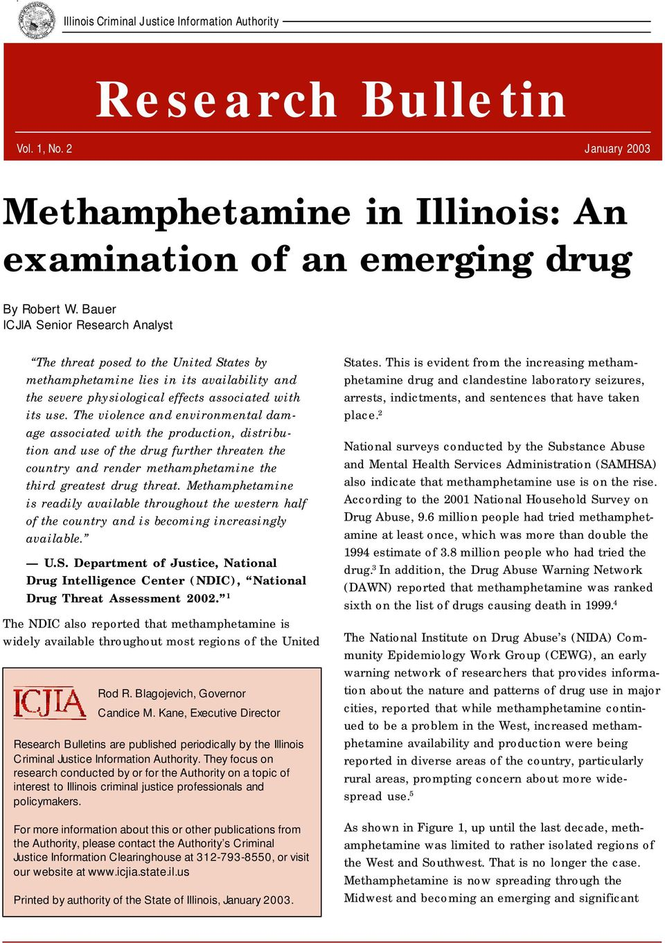 The violence and environmental damage associated with the production, distribution and use of the drug further threaten the country and render methamphetamine the third greatest drug threat.