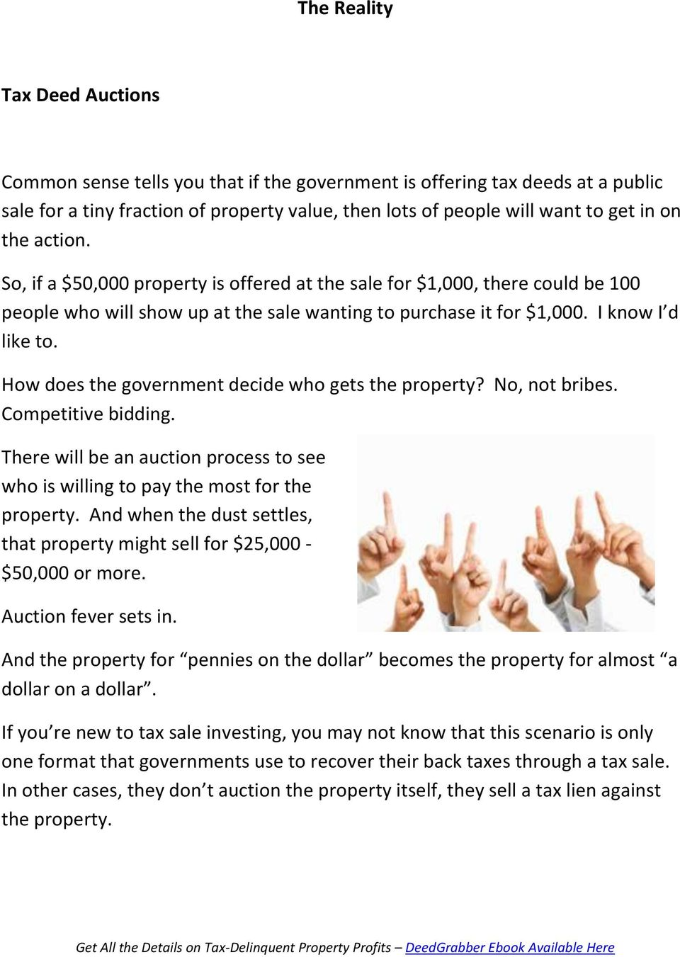 How does the government decide who gets the property? No, not bribes. Competitive bidding. There will be an auction process to see who is willing to pay the most for the property.