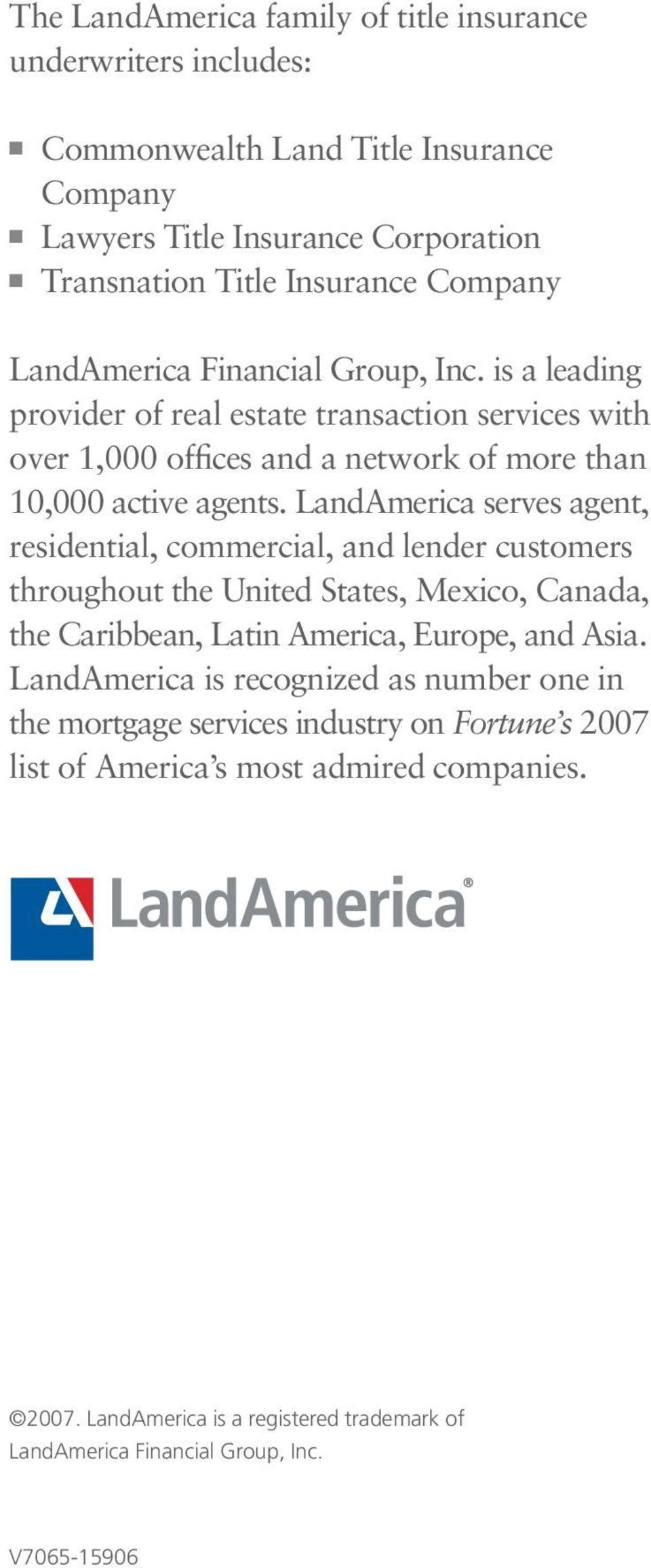 LandAmerica serves agent, residential, commercial, and lender customers throughout the United States, Mexico, Canada, the Caribbean, Latin America, Europe, and Asia.