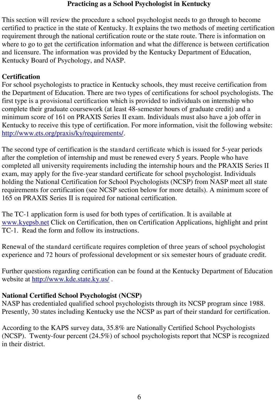 There is information on where to go to get the certification information and what the difference is between certification and licensure.