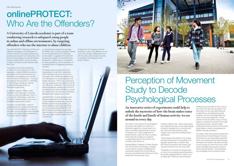 The onlineprotect (Pathways of Risk and Offender Typologies in the Exploitation of Children through Technology) research and development programme is being led by the School of Psychology s Dr Hannah