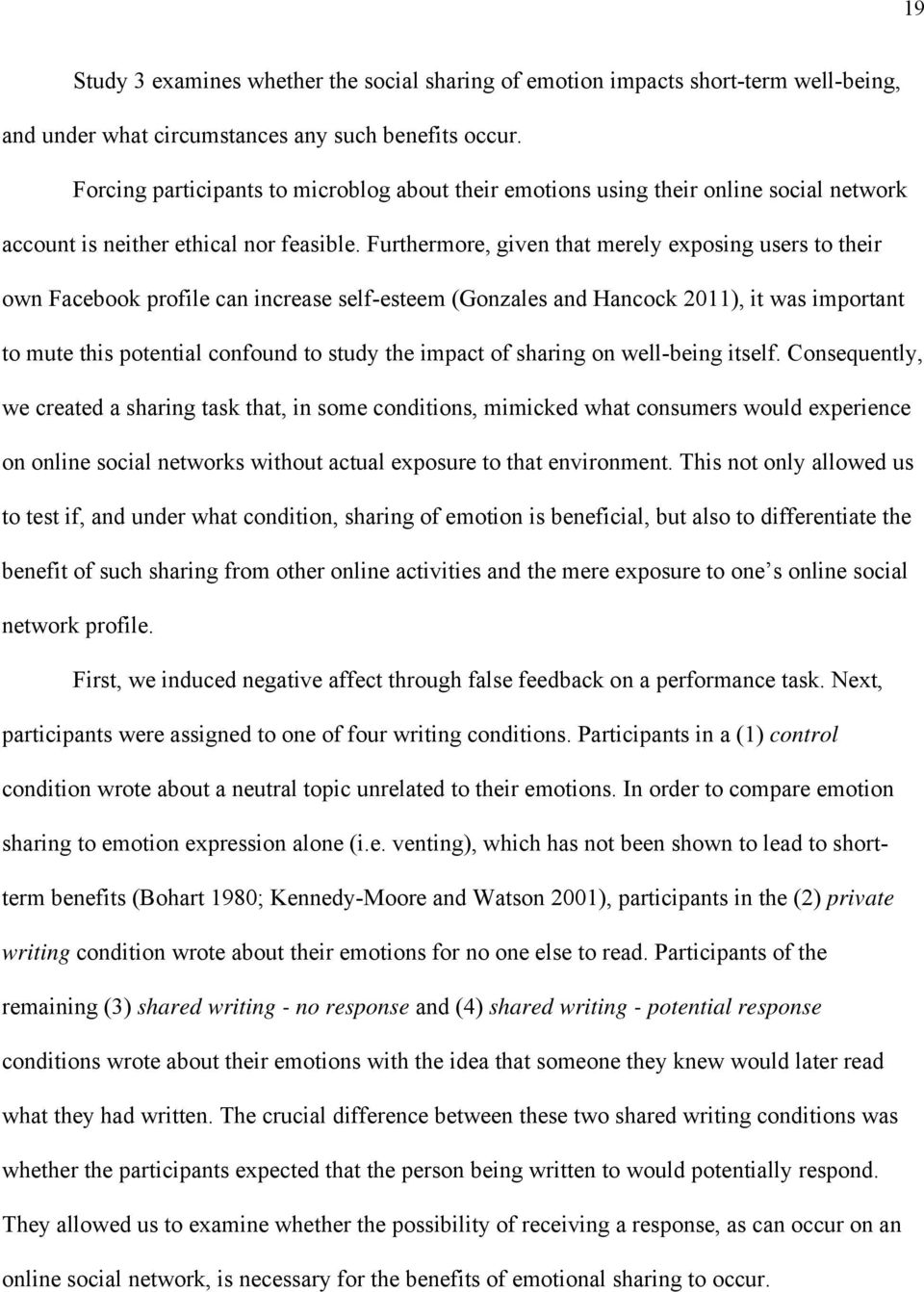 Furthermore, given that merely exposing users to their own Facebook profile can increase self-esteem (Gonzales and Hancock 2011), it was important to mute this potential confound to study the impact