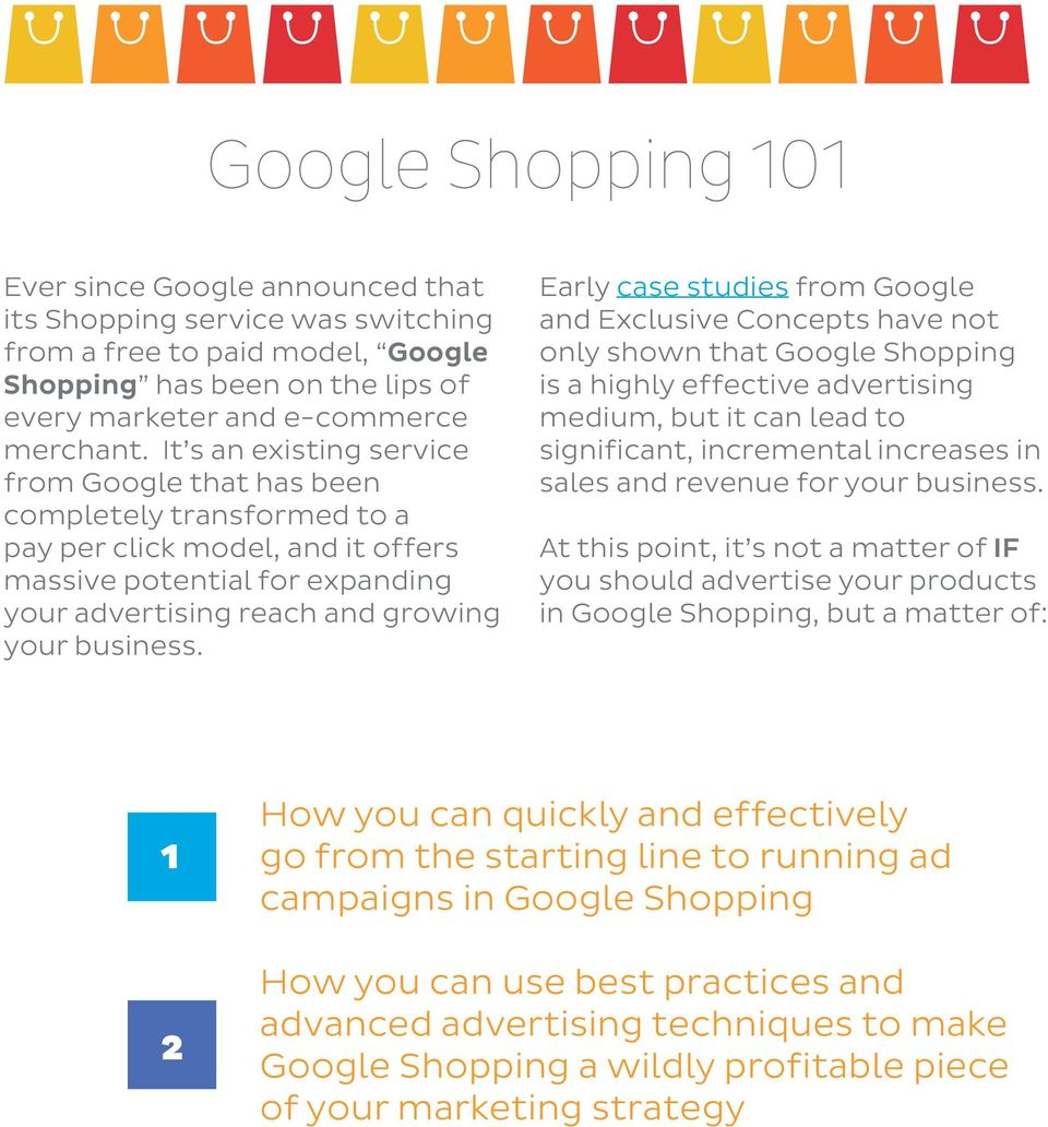 Early case studies from Google and Exclusive Concepts have not only shown that Google Shopping is a highly effective advertising medium, but it can lead to significant, incremental increases in sales