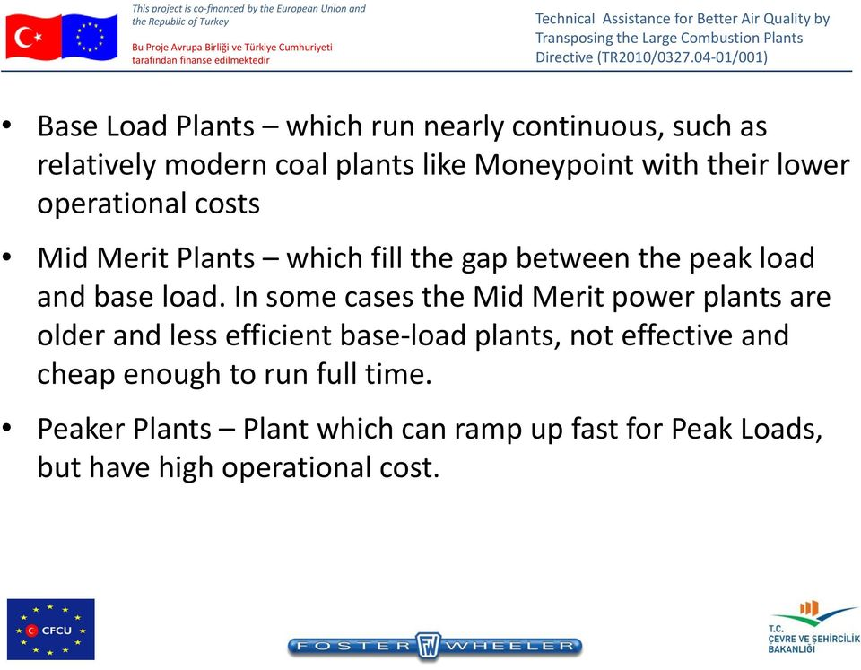 In some cases the Mid Merit power plants are older and less efficient base-load plants, not effective and