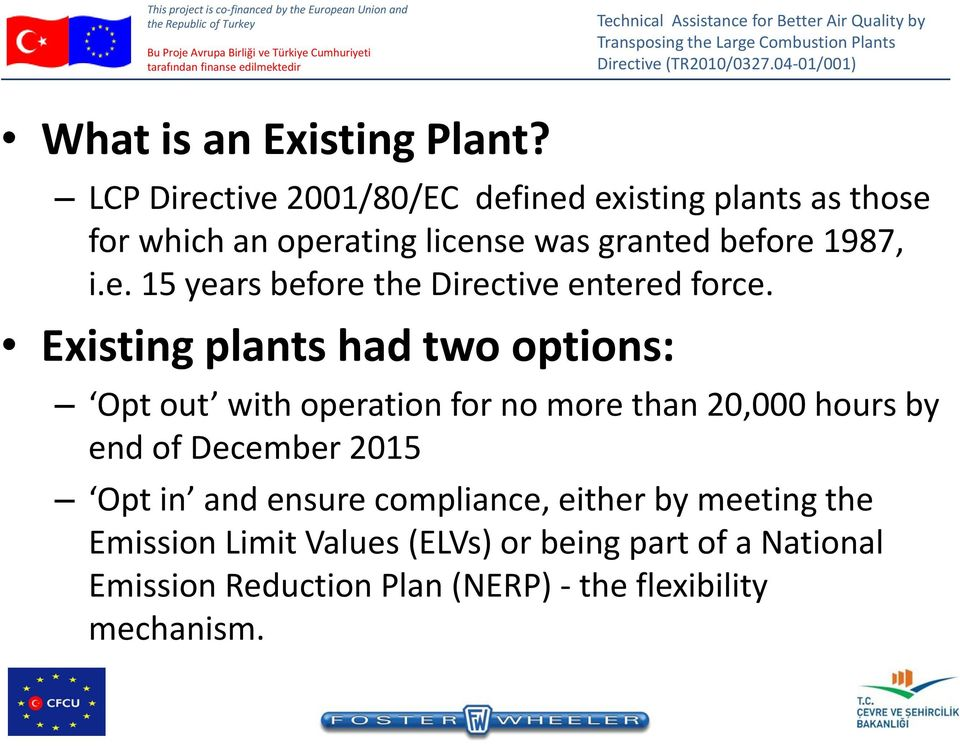 Existing plants had two options: Opt out with operation for no more than 20,000 hours by end of December 2015 Opt in