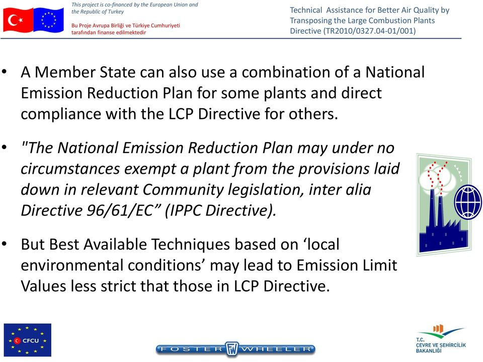 """The National Emission Reduction Plan may under no circumstances exempt a plant from the provisions laid down in relevant"
