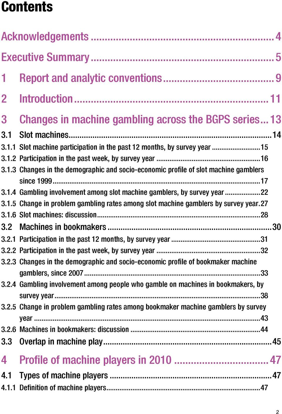..22 3.1.5 Change in problem gambling rates among slot machine gamblers by survey year.27 3.1.6 Slot machines: discussion...28 3.2 Machines in bookmakers...30 3.2.1 Participation in the past 12 months, by survey year.