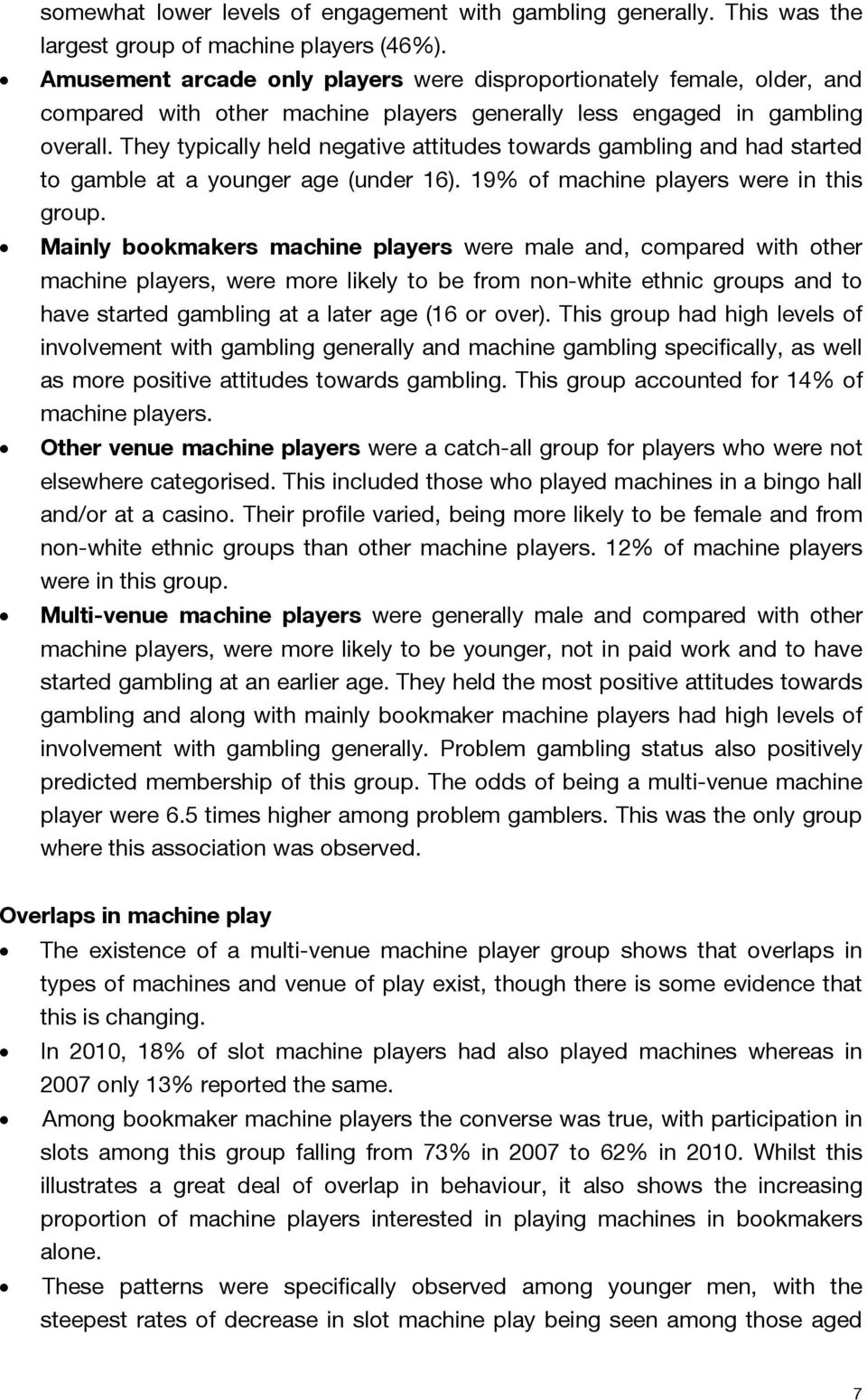 They typically held negative attitudes towards gambling and had started to gamble at a younger age (under 16). 19% of machine players were in this group.