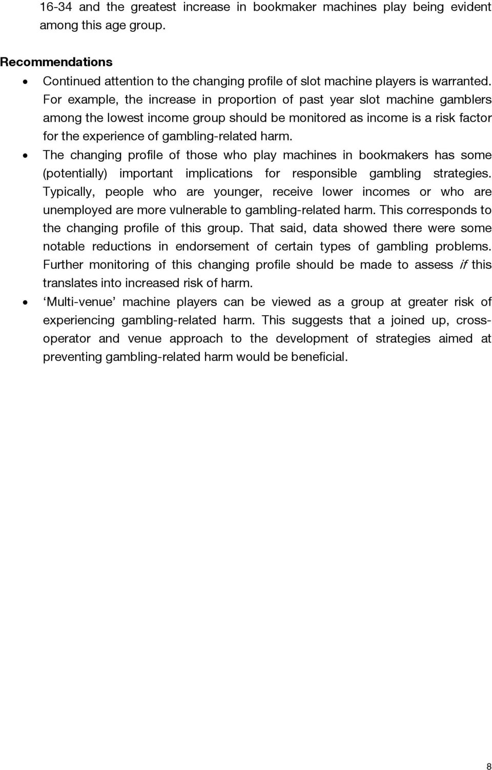 The changing profile of those who play machines in bookmakers has some (potentially) important implications for responsible gambling strategies.