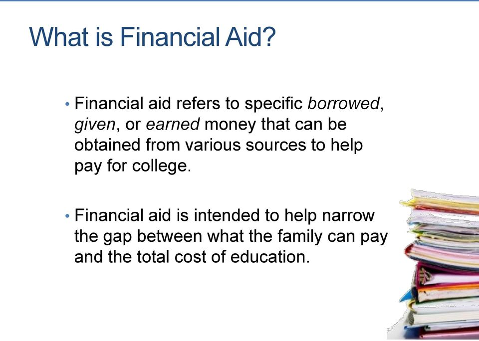 that can be obtained from various sources to help pay for college.