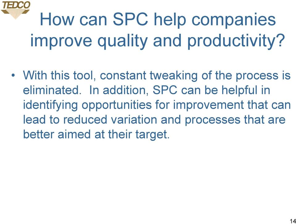 In addition, SPC can be helpful in identifying opportunities for