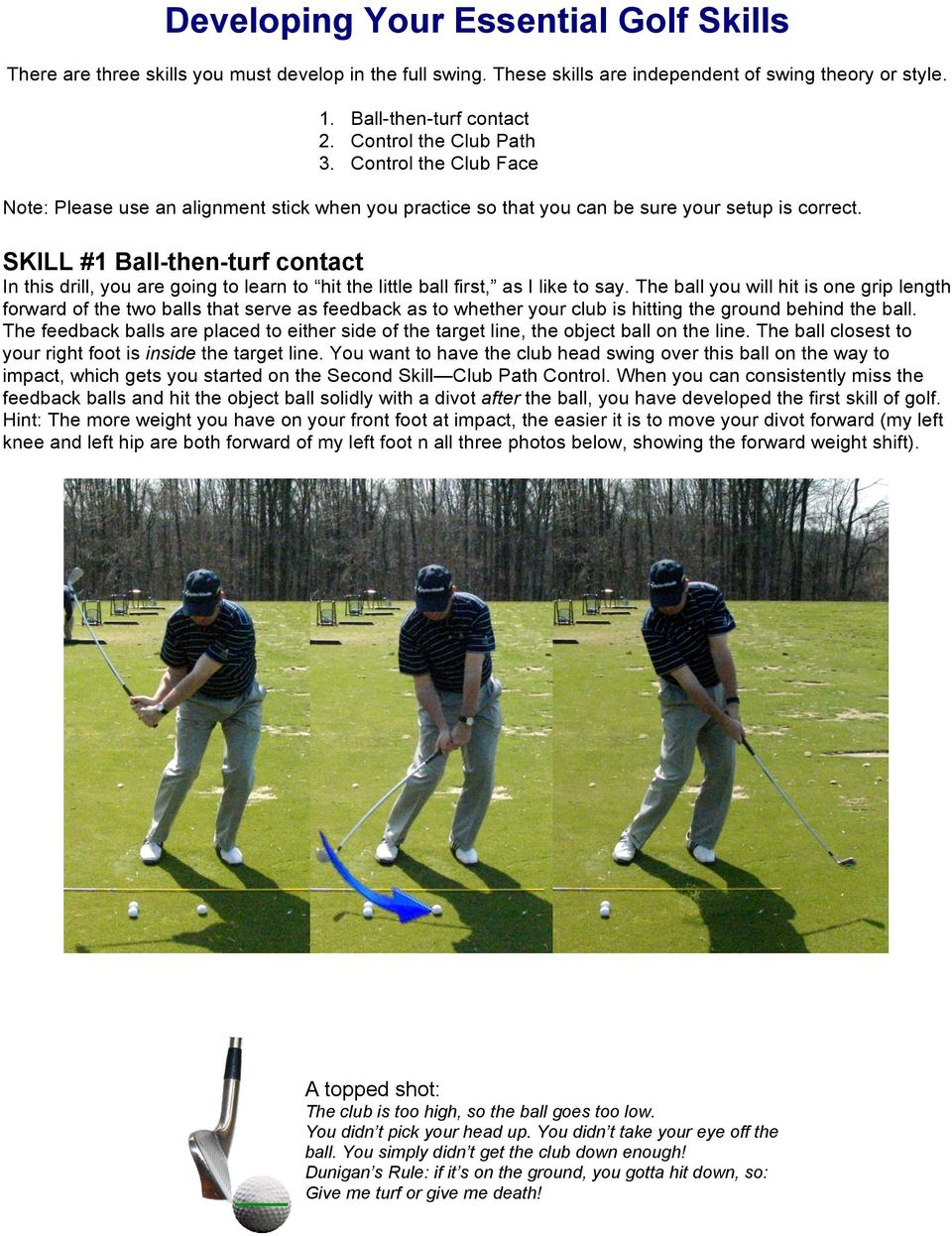 SKILL #1 Ball-then-turf contact In this drill, you are going to learn to hit the little ball first, as I like to say.
